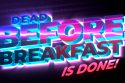 Dead Before Breakfast Is Done